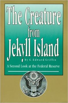 The Creature from Jekyll Island : A Second Look at the Federal Reserve: G. Edward Griffin: 9780912986210: Amazon.com: Books