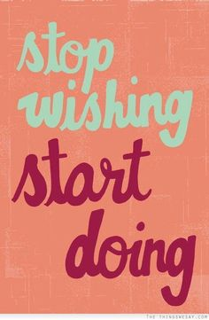 If you ever want to achieve your dreams you must stop wishing and start making things happen. Get more at www.treniatoday.com