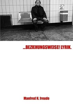...BEZIEHUNGSWEISE! LYRIK: Gedichte, Lyrik von Manfred H. Freude http://www.amazon.de/dp/3737535558/ref=cm_sw_r_pi_dp_VuWavb1E8V73T