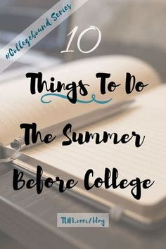 Tips for the collegebound freshmen: do these 10 things the summer before college!
