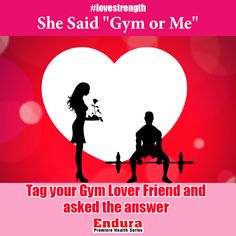 """Endura Premiere Health Series - She Said """"Gym or Me"""".                                           Tag your Gym Lover Friend and asked the answer    #lovestrength  #WheyProtein #ProteinPowder #BodybuildingSupplements #IndianBodybuildingSupplements #Protein #EnduraPremiereHealthSeries"""