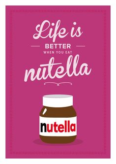 life is better when you have nutella.