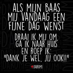 Fijne dag vandaag!! #darum (of bij leraren natuurlijk ) Mj Quotes, Dutch Quotes, Best Quotes, Funny Quotes, Funny Memes, Hilarious, Qoutes, Word Sentences, Quote Board