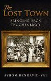 Free Kindle Book -   The Lost Town: Bringing Back Trochenbrod