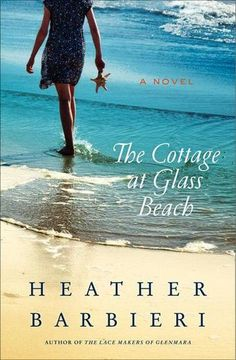 The Cottage at Glass Beach by Heather Barbieri - Nora Cunningham is a picture-perfect political wife and a doting mother. But her carefully constructed life falls to pieces when she, along with the rest of the world, learns of the infidelity of her husband, Malcolm. Humiliated and hounded by the press, Nora packs up her daughters Annie, seven; and Ella, twelve and takes refuge on Burke's Island, a craggy spit of land off the coast of Maine.