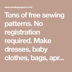 Tons of free sewing patterns. No registration required. Make dresses, baby clothes, bags, aprons, dolls, stuffed animals, home accessories, and more!