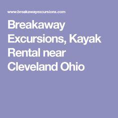 Breakaway Excursions, Kayak Rental near Cleveland Ohio