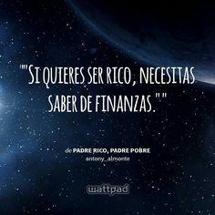 """ ""Si quieres ser rico, necesitas saber de finanzas.""  - de Padre Rico, Padre Pobre (en Wattpad) https://www.wattpad.com/story/12515638?utm_source=android&utm_medium=pinterest&utm_content=share_quote&wp_page=quote&wp_originator=H0GybEt3uzz9ltIUQ%2BEXfO4zpY5r4pWy5BzYsu3vVa8vNLVL9BYnsXJVgnddQSEVTYBjsnESNlSS%2BXahLpGBE%2BEodImLuF%2FqYUjheE3vHZGOT0FxGpkvJYVe0ioo8XP%2F"