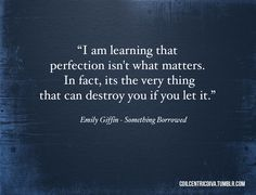 perfection. Emily Giffin Quote