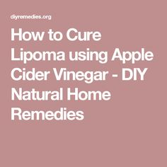 How to Cure Lipoma using Apple Cider Vinegar - DIY Natural Home Remedies
