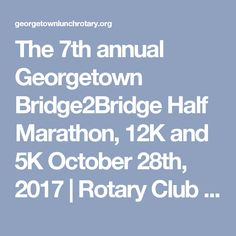 The 7th annual Georgetown Bridge2Bridge Half Marathon, 12K and 5K October 28th, 2017  | Rotary Club of Georgetown