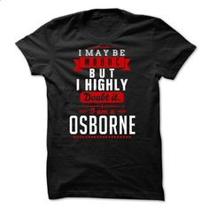 OSBORNE - I May Be Wrong But I highly i am OSBORNE - #gray tee #tshirt bemalen. GET YOURS => https://www.sunfrog.com/LifeStyle/OSBORNE--I-May-Be-Wrong-But-I-highly-i-am-OSBORNE.html?68278