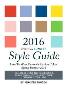 2016 Spring/Summer Style Guide: How To Wear Pantone's Fashion ...