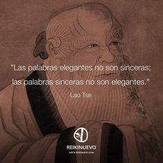 Lao-Tse. Las palabras elegantes no son sinceras; las palabras sinceras no son elegantes.