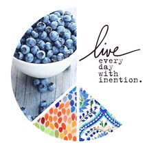live every day with intention.