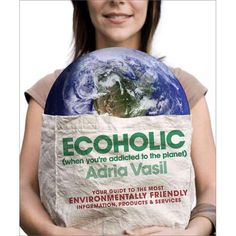 Ecoholic: Your Guide to the Most Environmentally Friendly Information, Products, and Services   #WalmartGreen