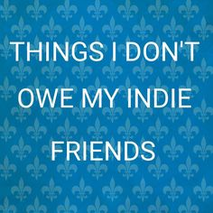 I love art. Especially, I love indie art. I love the spirit behind it, and I love the sassiness of artists breaking off the mainstream, staying true to their visions. I beta read for friends of min...
