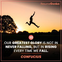 """""""Our greatest glory is not in never falling, but in rising every time we fall. Online Resume Builder, Free Resume Builder, Job Quotes, Reality Quotes, Resume Maker, Perfect Resume, Only Online, Professional Resume, Resume Templates"""