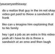 I WOULD'VE PAID THEM TO LET ME DO THIS I DON'T CARE IF THEY PAYED ME I WOULD LOVE TO THROW A SANDWICH AT FRANK