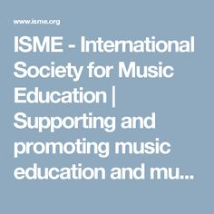 ISME - International Society for Music Education | Supporting and promoting music education and music making for all.