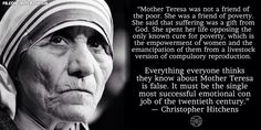 Religion, Poverty, Women, Women's Rights, Reproduction, Reproductive Rights, Bigotry, Sexism, Misogyny, Mother Teresa, Hitchens. Mother Teresa was not a friend of the poor. She was a friend of poverty. She said that suffering was a gift from god. She spent her life opposing the only known cure for poverty, which is the empowerment of women and the emancipation of them from a livestock version of compulsory reproduction.