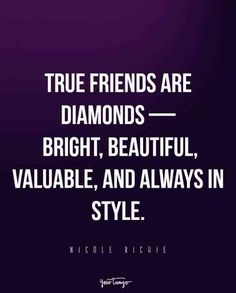 """""""True friends are diamonds — bright, beautiful, valuable, and always in style."""" -Nicole Richie"""