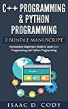 Free Kindle Book -   C++ and Python Programming 2 Bundle Manuscript. Introductory Beginners Guide to Learn C++ Programming and Python Programming Check more at http://www.free-kindle-books-4u.com/computers-technologyfree-c-and-python-programming-2-bundle-manuscript-introductory-beginners-guide-to-learn-c-programming-and-python-programming/