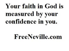 Neville Goddard Quote: Your faith in God is measured by your confidence in you. Neville Goddard Quotes, Words Quotes, Sayings, Abraham Hicks Quotes, Word Free, New Thought, Powerful Quotes, Daily Affirmations, Faith In God