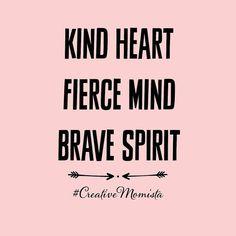 Kind Heart. Fierce Mind. Brave Spirit.   Mompreneur. Inspirational Quotes for Female Entrepreneurs. Lady Boss. Creative Momista. Game Changer. Brave. Fearless. Unstoppable. Courageous.   creativemomista.com
