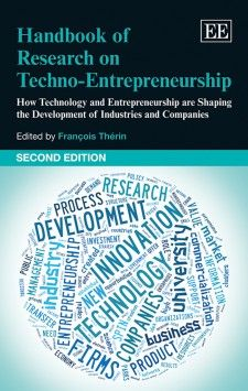 NOW IN PAPERBACK! - Handbook of Research on Techno-Entrepreneurship, Second Edition: How technology and entrepreneurship are shaping the development of industries and companies - edited by François Thérin - September 2015 (Research Handbooks in Business and Management series)