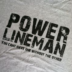 Power Lineman you can't have one without the other ... Only at www.linemenrock.com