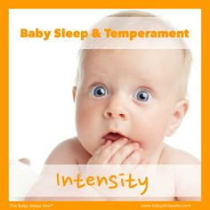 Welcome to Part 2 of my Baby Temperament and Sleep Series. If you are just joining us, you may want to read Part 1, What is baby temperament? Today we start talking about the nine different temperamental traits. At the end of the series, I will give you a quiz to determine your child's temperament. Baby Temperament - Intensity Your baby or toddler's intensity is how strongly he emotionally reacts to something. This could be in a good way or a bad way. Because high-intensity babies react...