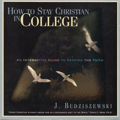 How to Stay Christian in College: Interactive Guide to Keeping the Faith 1999