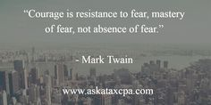 #Courage is resistance to #fear... http://askataxcpa.com