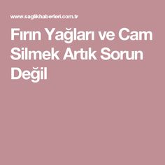 Fırın Yağları ve Cam Silmek Artık Sorun Değil - Turkish Kitchen, Cleaning Materials, Natural Cleaners, Keep In Mind, Cleaning Hacks, I Am Awesome, Diy And Crafts, Health Fitness, Good Things