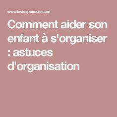 Comment aider son enfant à s'organiser : astuces d'organisation