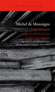 Montaigne, Michel de: Los ensayos (según la edición de 1595 de Marie de Gournay) Barcelona: Acantilado, 2007. Signatura: 1MONTAIGNER ENS
