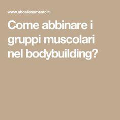 Come abbinare i gruppi muscolari nel bodybuilding?