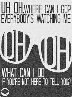 We Think Therefore We Create: Artist of the Month // The Neighbourhood - Everybody's Watching Me (Uh Oh) #music #lyrics #theNHBD #blackandwhite #song #typography http://wethinkthereforewecreate.blogspot.com/2013/11/artist-of-month-neighbourhood.html