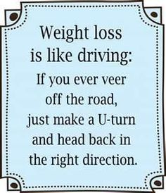 """Fat loss quote of the day: """"Weight loss is like driving: If you ever veer off the road, just make a U-turn and head back in the right direction. Sport Motivation, Gewichtsverlust Motivation, Weight Loss Motivation, Exercise Motivation, Motivation Boards, Runners Motivation, Motivation Pictures, Morning Motivation, Fitness Inspiration"""