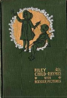 Riley Child Rhymes with Hoosier Pictures by James Whitcomb Riley 1895