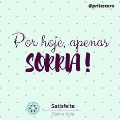 SORRIA! Por hoje amanhã depois de amanhã e por todos os próximos dias em que você estiver respirando. Sorrir abre portas conquista pessoas fortalece laços gera gentileza..... e faz bem para a sua saúde!!!!! Bora sorrir?!!  #VidaPlena #Smile #phrases #quotes #words #PriTescaro #PriscilaTescaro #SCAV #SatisfeitaComAVida #Gentileza #GentilezaGeraGentileza