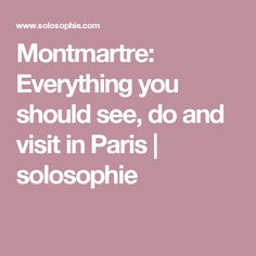 Montmartre: Everything you should see, do and visit in Paris | solosophie