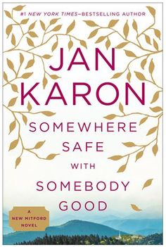 Somewhere Safe with Somebody Good by Jan Karon//Coming out in September place your holds now!