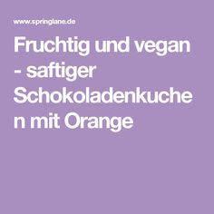 Fruchtig und vegan - saftiger Schokoladenkuchen mit Orange