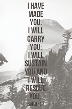 Isaiah 46:4. He is carrying us.