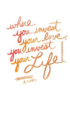 Where you invest your love, you invest your life. #Quote #Lyrics #LoveQuote