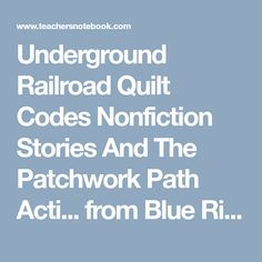 Underground Railroad Quilt Codes Nonfiction Stories And The Patchwork Path Acti... from Blue Ridge Second Grade Days on TeachersNotebook.com