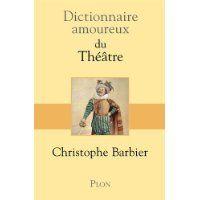 Dictionnaire amoureux du théâtre / Christophe Barbier