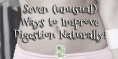 7 Unusual Ways To Improve Digestion Naturally http://healthandnaturalliving.com/7-unusual-ways-to-improve-digestion-naturally/  Click the link to discover seven weird ways to naturally improve your digestion.